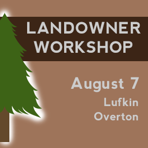 Landowner workshop planned for Lufkin, Overton